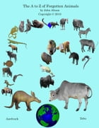 The A to Z of Forgotten Animals by John Altson