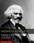 American Legends: The Life of Frederick Douglass by Charles River Editors