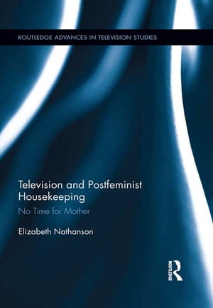 Television and Postfeminist Housekeeping No Time for Mother
