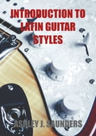 Introduction to Latin Guitar Styles by Ashley J. Saunders