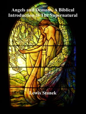 Angels and Demons, A Biblical Introduction to the Supernatural