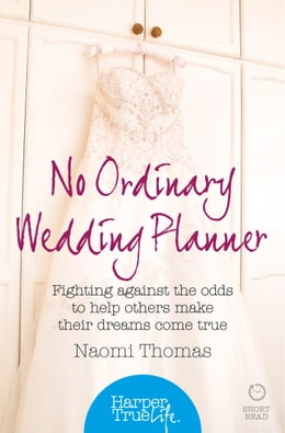 Book No Ordinary Wedding Planner: Fighting against the odds to help others make their dreams come true… by Naomi Thomas