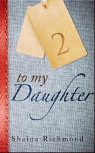 To My Daughter: Volume 2 by Shaina Richmond
