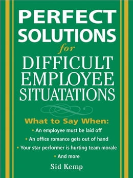 Book Perfect Solutions for Difficult Employee Situations by Kemp, Sid