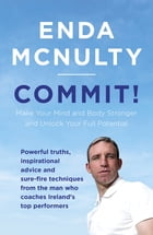 Commit!: Make Your Mind and Body Stronger and Unlock Your Full Potential by Enda McNulty