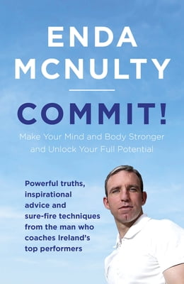 Book Commit!: Make Your Mind and Body Stronger and Unlock Your Full Potential by Enda McNulty