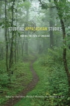 Studying Appalachian Studies: Making the Path by Walking by Chad Berry