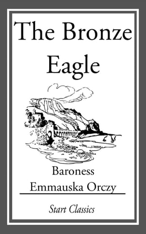 The Bronze Eagle de Emmauska Orczy