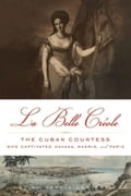 La Belle Créole: The Cuban Countess Who Captivated Havana, Madrid, and Paris c6e0840d-7795-4e6f-9a6c-9ec1b22fc974