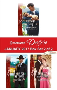 Harlequin Desire January 2017 - Box Set 2 of 2: One Baby, Two Secrets\An Heir for the Texan\The…
