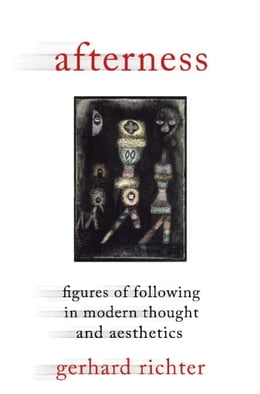 Book Afterness: Figures of Following in Modern Thought and Aesthetics by Gerhard Richter