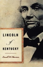 Lincoln of Kentucky by Lowell H. Harrison