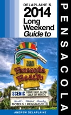 Pensacola: The Delaplaine 2014 Long Weekend Guide by Andrew Delaplaine
