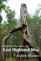 Rambling Man Walks the East Highland Way by Andrew Bowden