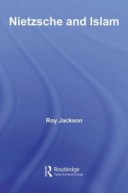Book Nietzsche and Islam by Jackson, Roy