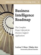 Business Intelligence Roadmap: The Complete Project Lifecycle for Decision-Support Applications: The Complete Project Lifecycle for Decision-Support A by Larissa T. Moss