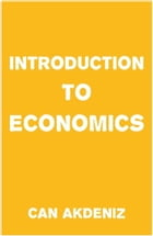 Introduction to Economics (Simple Textbooks Book 3) by Can Akdeniz