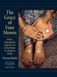 The Grace of Four Moons: Dress, Adornment, and the Art of the Body in Modern India