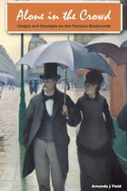 Alone in the Crowd: Utopia and Dystopia on the Parisian Boulevards by Amanda J Field