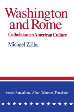 Book Washington and Rome: Catholicism in American Culture by Zöller, Michael