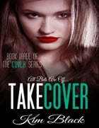 Take Cover - The Cover Series, Book 3 by Kim Black