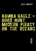 Hamba Gahle – Good Hunt: Modern Piracy on the Oceans by Lutz Winter