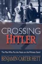 Crossing Hitler:The Man Who Put the Nazis on the Witness Stand: The Man Who Put the Nazis on the…