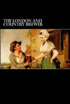 The London and Country Brewer: 1736 by Anonymous