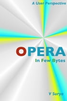 Opera: In Few Bytes by V Surya
