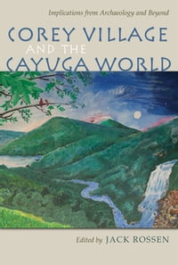 Corey Village and the Cayuga World: Implications from Archaeology and Beyond