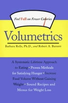Volumetrics: Feel Full on Fewer Calories by Barbara Rolls, PhD