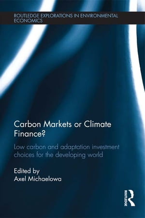 Carbon Markets or Climate Finance Low Carbon and Adaptation Investment Choices for the Developing World