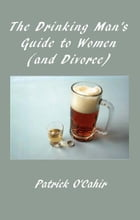 The Drinking Man's Guide to Women (And Divorce by Patrick O'Cahir