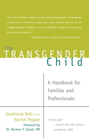 The Transgender Child A Handbook for Families and Professionals