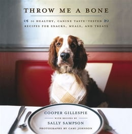 Book Throw Me a Bone: 50 Healthy, Canine Taste-Tested Recipes for Snacks, Meals, and Treats by Cooper Gillespie