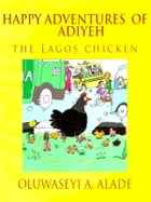 Happy Adventures of Adiyeh the Lagos Chicken by Oluwaseyi Alade