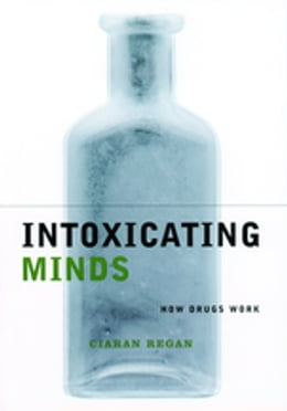 Book Intoxicating Minds: How Drugs Work by Ciaran Regan