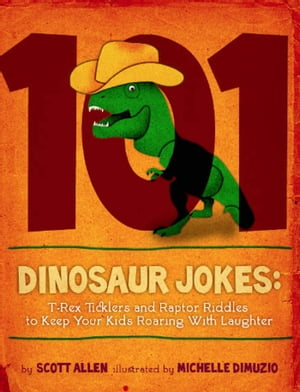 101 Hilarious Dinosaur Jokes For Kids T-Rex Ticklers and Raptor Riddles To Keep Your Kids Roaring With Laughter