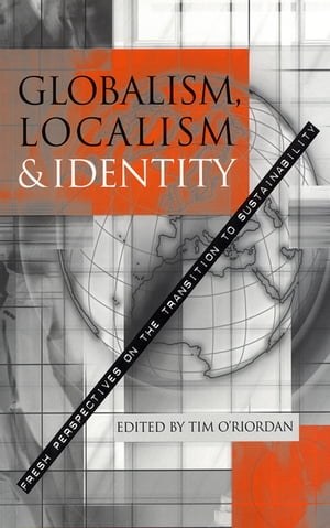 Globalism,  Localism and Identity New Perspectives on the Transition of Sustainability