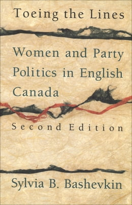 Book Toeing the Lines: Women and Party Politics in Canada by Sylvia B. Bashevkin