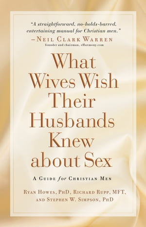 What Wives Wish their Husbands Knew about Sex A Guide for Christian Men