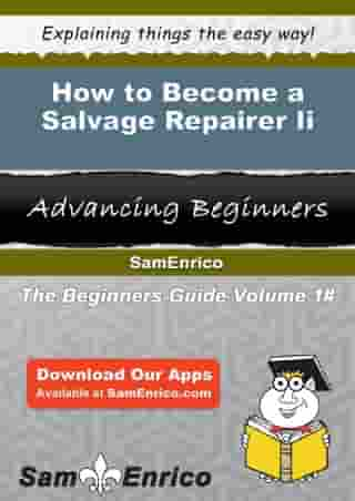 How to Become a Salvage Repairer Ii: How to Become a Salvage Repairer Ii by Antionette Rosado