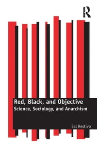 Red, Black, and Objective: Science, Sociology, and Anarchism