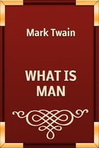 WHAT IS MAN by Mark Twain