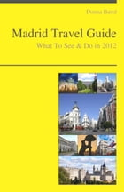 Madrid, Spain Travel Guide - What To See & Do by Donna Baird