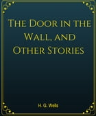 The Door in the Wall, and Other Stories by H. G. Wells