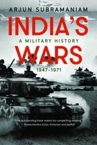 India's Wars: A Military History, 1947-1971 by Subramaniam