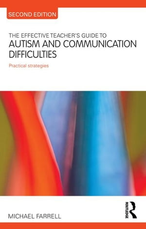 The Effective Teacher's Guide to Autism and Communication Difficulties Practical strategies
