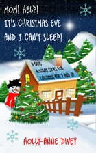 Mom! Help! It's Christmas Eve and I Can't Sleep!: A Cute Holiday Story for Children Age 5 & Up by Holly-Anne Divey