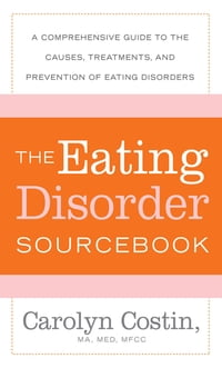 The Eating Disorders Sourcebook: A Comprehensive Guide to the Causes, Treatments, and Prevention of…